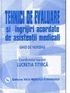 Tehnici de evaluare si ingrijiri acordate de asistentii medicali - vol. II (Ghid de nursing)