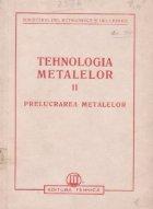 Tehnologia metalelor. Prelucrarea metalelor, Volumul al II-lea
