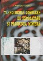 Tehnologiile complexe de exploatare si presiuea miniera