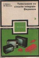 Televizoare cu circuite integrate. Depanare - Volumele I si II