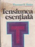 Tensiunea esentiala - Studii despre traditie si schimbare in stiinta