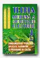 TEORIA MODERNA A CIRCUITELOR ELECTRICE. FUNDAMENTARE TEORETICA, APLICATII, ALGORITMI SI PROGRAME DE CALCUL - VOL. I