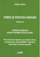 Teoria si practica nursing. Volumul II. 40 de planuri de ingrijire asociate diagnosticelor clinice