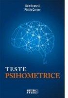 Teste psihometrice. 1000 de modalitati pentru a va evolua personalitatea, creativitatea, inteligenta si gandirea laterala