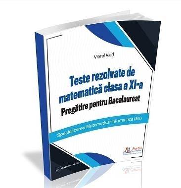 Teste rezolvate de matematică : clasa a XI-a,pregătire pentru Bacalaureat
