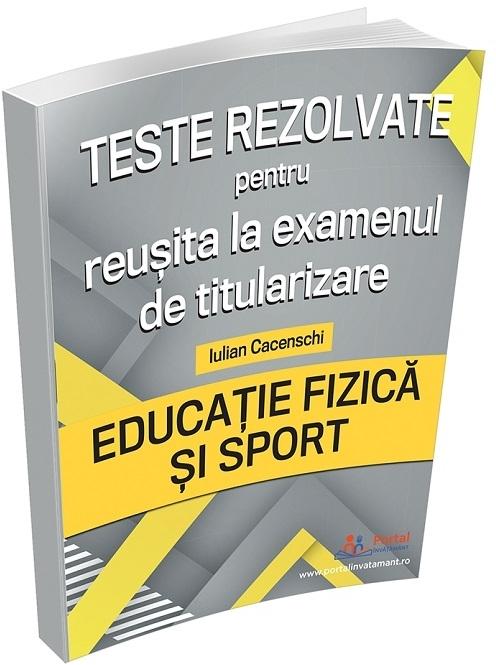 Teste rezolvate pentru reusita la examenul de titularizare. Educatie Fizica si Sport