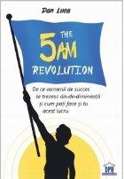 The 5 AM Revolution. De ce oamenii de succes se trezesc dis-de-dimineata si cum poti face si tu acest lucru