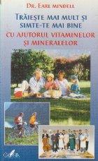 Traieste mai mult si simte-te mai bine cu ajutorul vitaminelor si mineralelor