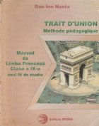 Trait D Union. Methode pedagogique - Manual de limba franceza, Clasa a IX-a (anul IV de studiu)