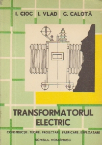Transformatorul electric - Constructie, teorie, proiectare, fabricare, exploatare
