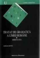 Tratat de gramatica a limbii romane. I Morfologia