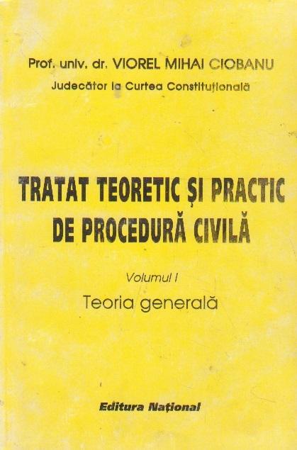 Tratat teoretic si practic de procedura civila, Volumul I, Teoria generala