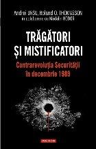 Trăgători și mistificatori. Contrarevoluția Securității în decembrie 1989