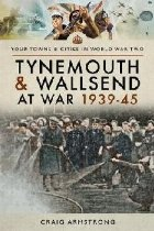 Tynemouth and Wallsend at War 1939 - 1945