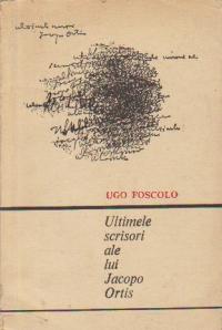 Ultimele scrisori ale lui Jacopo Ortis - publicate dupa manuscrise