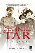Ultimul Tar. Nicolae al II-lea si Revolutia Rusa
