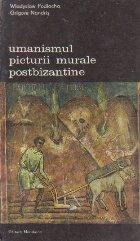Umanismul Picturii Murale Postbizantine, Volumul I (Pictura Murala din Bucovina)
