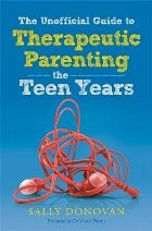 Unofficial Guide to Therapeutic Parenting - The Teen Years