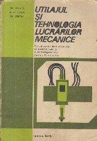 Utilajul si tehnologia lucrarilor mecanice (Manual pentru licee industriale, de matematica-fizica si de filologie-istorie clasele a IX-a si a X-a)