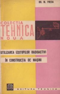 Utilizarea izotopilor radioactivi in constructia de masini