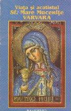 Viata si acatistul Sf. Mare Mucenite Varvara
