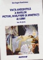 Viata anecdotica a marilor pictori, sculptori si arhitecti ai Lumii, Volumul al III-lea (G-K)