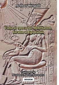 Viata si epoca lui Akhenaton, faraon al Egiptului