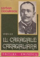 Viata lui I. L. Caragiale. Caragialiana