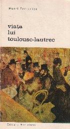 Viata lui Toulouse-Lautrec