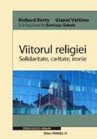 VIITORUL RELIGIEI. SOLIDARITATE, CARITATE, IRONIE