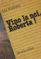 Vino la noi, Roberta!