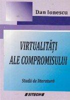 Virtualitati ale compromisului - Studii de literatura