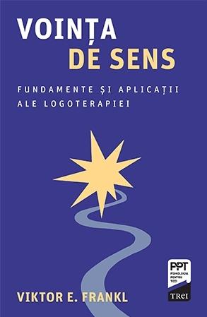 Voința de sens. Fundamente și aplicații ale logoterapiei