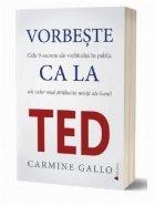 Vorbeste ca la TED. Cele 9 secrete ale vorbitului in public care te vor propulsa rapid in topul afacerilor