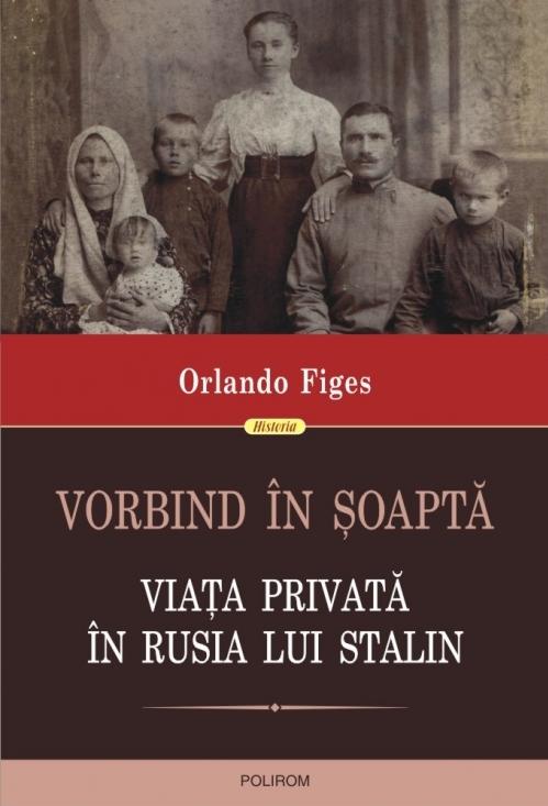 Vorbind în şoaptă. Viaţa privată în Rusia lui Stalin