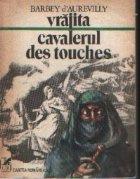 Vrajita. Cavalerul Des Touches - Romane