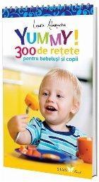 Yummy! 300 de retete pentru bebelusi si copii - Editia a II-a